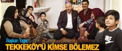 Başkan Togar; Tekkeköy'ü Kimse Bölemez