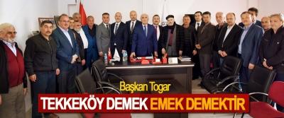Başkan Togar; Tekkeköy Demek Emek Demektir