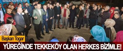 Başkan Togar; Yüreğinde Tekkeköy Olan Herkes Bizimle