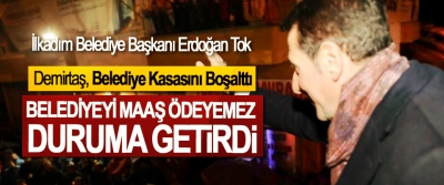 Başkan Tok; Demirtaş, Belediye Kasasını Boşalttı, Belediyeyi Maaş Ödeyemez Duruma Getirdi