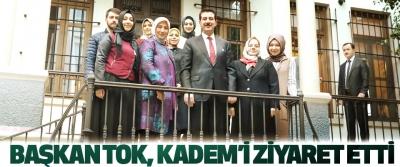 Başkan Tok, Kadem'i Ziyaret Etti