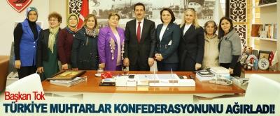 Başkan Tok Türkiye muhtarlar konfederasyonunu ağırladı!