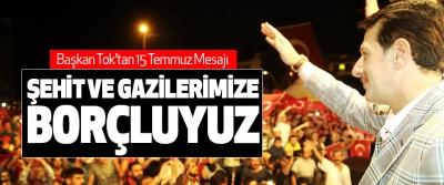 Başkan Tok'tan 15 Temmuz Mesajı: Şehit Ve Gazilerimize Borçluyuz