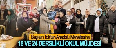 Başkan Tok'tan Anadolu Mahallesi'ne 18 Ve 24 Derslikli Okul Müjdesi