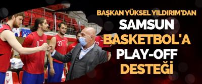 Başkan Yüksel Yıldırım'dan Samsun Baketbol'a Play-Off Desteği