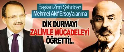 Başkan Zihni Şahin: Dik durmayı, zalimle mücadeleyi öğretti!..