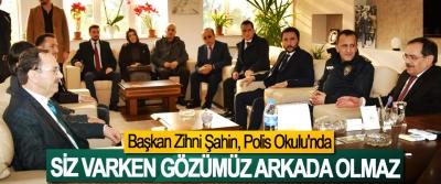 Başkan Zihni Şahin; Siz Varken Gözümüz Arkada Olmaz