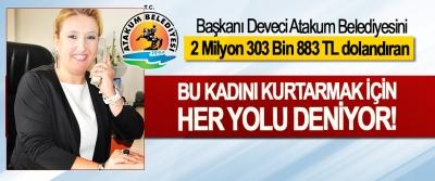 Başkanı Deveci, Atakum Belediyesini 2 Milyon 303 Bin 883 TL dolandıran Bu kadını kurtarmak için her yolu deniyor!