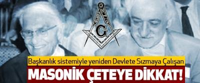 Başkanlık sistemiyle yeniden Devlete Sızmaya Çalışan Masonik çeteye dikkat!