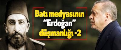 """Batı medyasının """"Erdoğan"""" düşmanlığı -2"""
