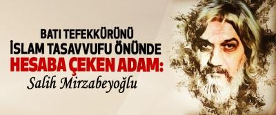 Batı Tefekkürünü İslam Tasavvufu Önünde Hesaba Çeken Adam: Salih Mirzabeyoğlu