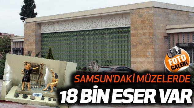 Samsun'daki Müzelerde 18 Bin Eser Var