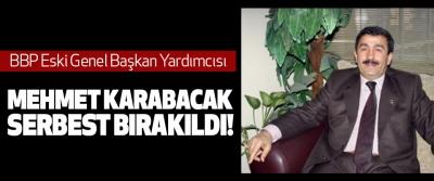 BBP Eski Genel Başkan Yardımcısı Mehmet Karabacak Serbest Bırakıldı!