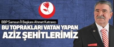 Bbp Samsun İl Başkanı Ahmet Katrancı Bu Toprakları Vatan Yapan Aziz Şehitlerimiz
