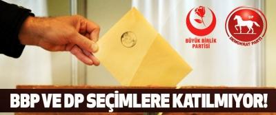 BBP ve DP Seçimlere Katılmıyor!