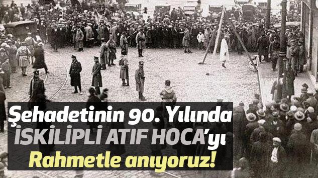 Şehadetinin 90. Yılında İskilipli Atıf Hoca'yı Rahmetle anıyoruz!