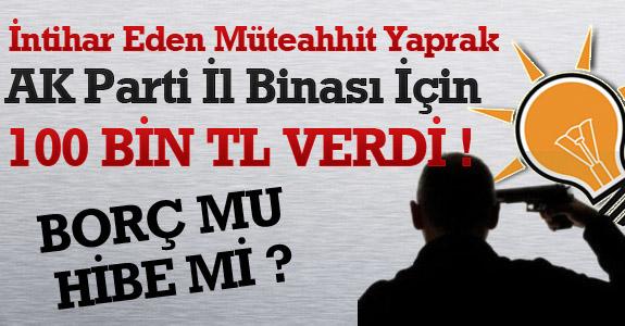 Müteahhit Yaprak AK Parti'ye 100 Bin TL verdi