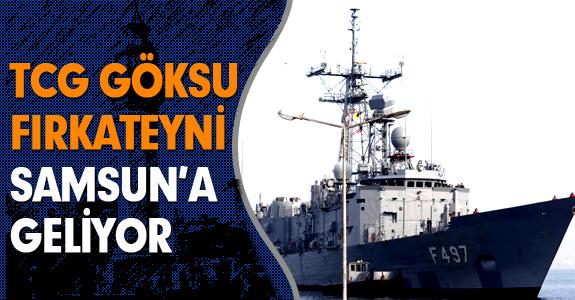 TCG GÖKSU FIRKATEYNİ SAMSUN'A GELİYOR