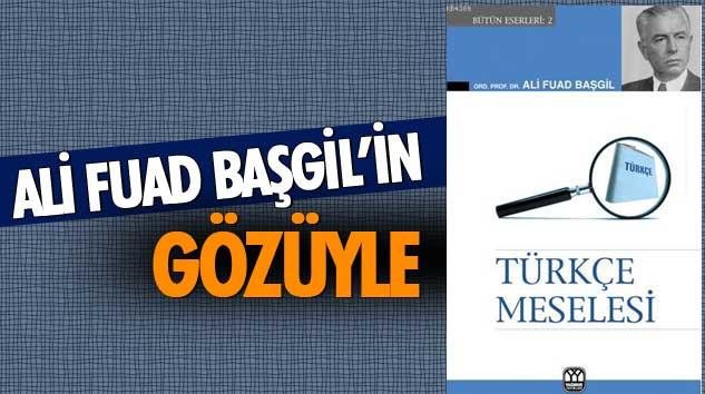 """Ali Fuad Başgil'in Gözüyle """"Türkçe Meselesi"""