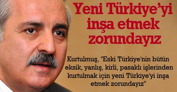 Yeni Türkiye'yi inşa etmek zorundayız