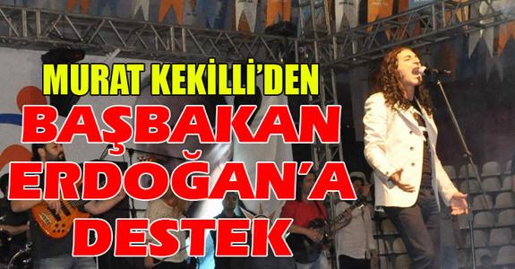 MURAT KEKİLLİ'DEN BAŞBAKAN ERDOĞAN'A DESTEK!