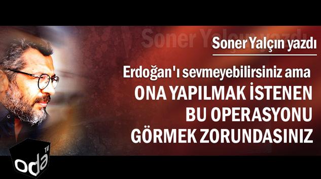 Soner Yalçın:Erdoğan'ı Değil Gerçeği Savunmak