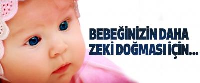 Bebeğinizin Daha Zeki Doğması İçin