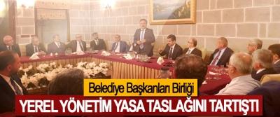 Belediye Başkanları Birliği Yerel Yönetim Yasa Taslağını Tartıştı