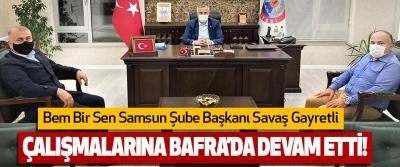 Bem Bir Sen Samsun Şube Başkanı Savaş Gayretli Çalışmalarına Bafra'da Devam Etti!