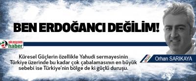 Ben erdoğancı değilim!