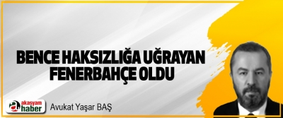Bence Haksızlığa Uğrayan Fenerbahçe Oldu