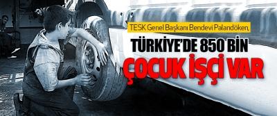 Bendevi Palandöken; Türkiye'de 850 Bin Çocuk İşçi Var