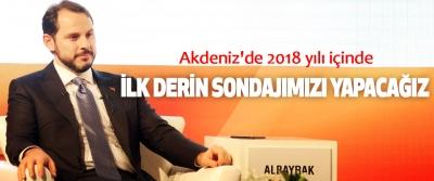 Berat Albayrak: Akdeniz'de 2018 yılı içinde İlk Derin Sondajımızı Yapacağız