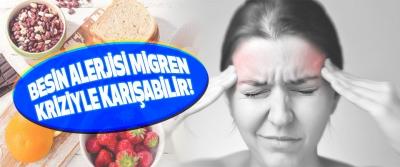 Besin Alerjisi Migren Kriziyle Karışabilir!