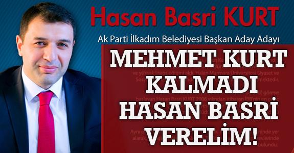 MEHMET KURT KALMADI, HASAN BASRİ VERELİM!