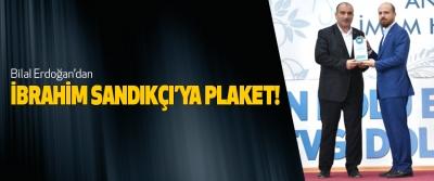 Bilal Erdoğan'dan İbrahim Sandıkçı'ya Plaket!