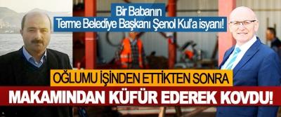 Bir Babanın Terme Belediye Başkanı Şenol Kul'a isyanı!