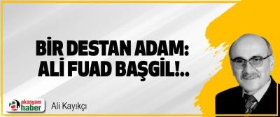 Bir destan adam: Ali Fuad Başgil!..