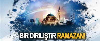 Bir diriliştir Ramazan!