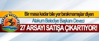 Bir masa kadar bile yer bırakmamışlar diyen Atakum Belediye Başkanı Deveci 27 Arsayı Satışa Çıkartıyor!