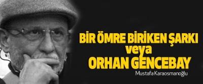 Bir Ömre Biriken Şarkı Veya Orhan Gencebay