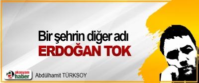 Bir şehrin diğer adı Erdoğan Tok