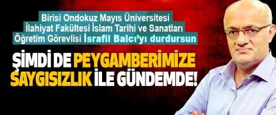 Birisi  İsrafil Balcı'yı durdursun, Şimdi de peygamberimize saygısızlık ile gündemde!