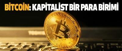 Bitcoin: Kapitalist Bir Para Birimi