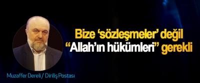 """Bize 'sözleşmeler' değil """"Allah'ın hükümleri"""" gerekli"""