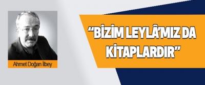 """""""Bizim Leylâ'mız Da Kitaplardır"""""""