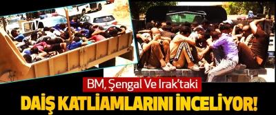 BM, Şengal Ve Irak'taki DAİŞ Katliamlarını İnceliyor!