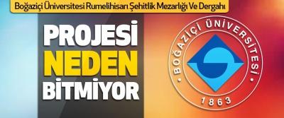 Boğaziçi Üniversitesi Rumelihisarı Şehitlik Mezarlığı Ve Dergahı Projesi Neden Tamamlanamıyor!