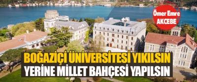Boğaziçi Üniversitesi Yıkılsın Yerine Millet Bahçesi Yapılsın