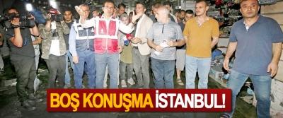 Boş konuşma İstanbul!